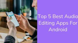 top 5 best audio editing apps for android