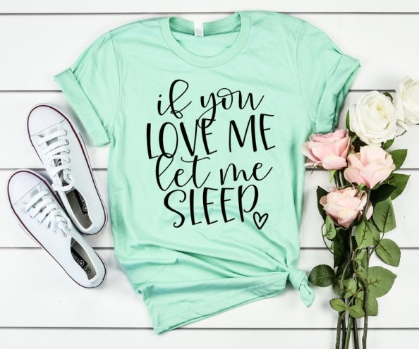 love me let me sleep tshirt