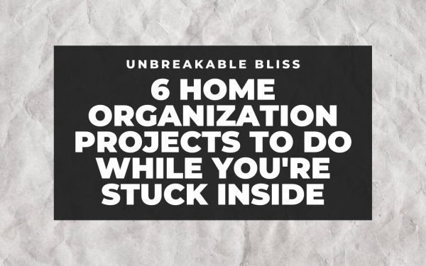 6 home organization projects to pass the time