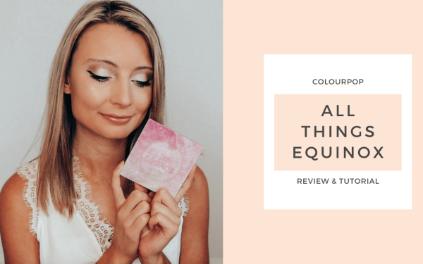 ColourPop All Things Equinox | Review & Tutorial
