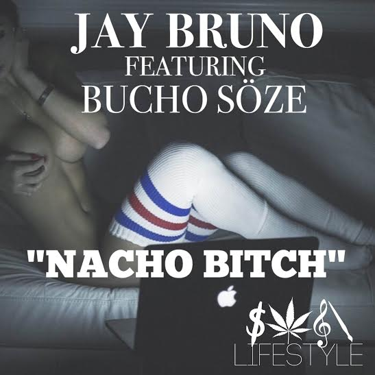 [New Music] Jay Bruno x Nacho B*tch [ft. Bucho Soze]
