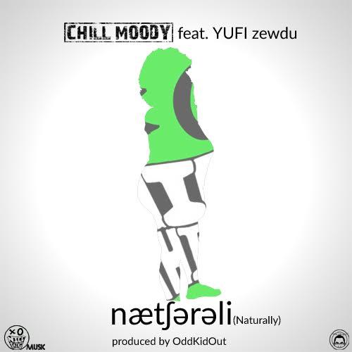 [New Music] Chill Moody X Naturally [ft. Yufi Zewdu ]