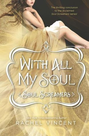 Review: With All My Soul (Soul Screamers #7) – Rachel Vincent