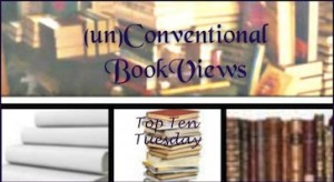 Top Ten Tuesday (un)Conventional Bookviews