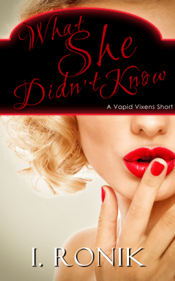 Review: What She Didn't Know (Vapid Vixens #1) – I. Ronik