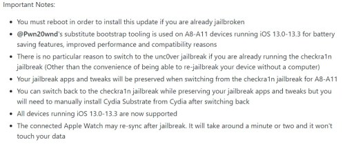 Fix issues with system services on A12-A13 (i.e. iMessage notifications) Add iOS 13.0-13.3 support for A8-A11 devices Fix temporary freeze after the jailbreak completed alert Important Notes: You must reboot in order to install this update if you are already jailbroken @Pwn20wnd's substitute bootstrap tooling is used on A8-A11 devices running iOS 13.0-13.3 for battery saving features, improved performance and compatibility reasons There is no particular reason to switch to the unc0ver jailbreak if you are already running the checkra1n jailbreak (Other than the convenience of being able to re-jailbreak your device without a computer) Your jailbreak apps and tweaks will be preserved when switching from the checkra1n jailbreak for A8-A11 You can switch back to the checkra1n jailbreak while preserving your jailbreak apps and tweaks but you will need to manually install Cydia Substrate from Cydia after switching back All devices running iOS 13.0-13.3 are now supported The connected Apple Watch may re-sync after jailbreak. It will take around a minute or two and it won't touch your data