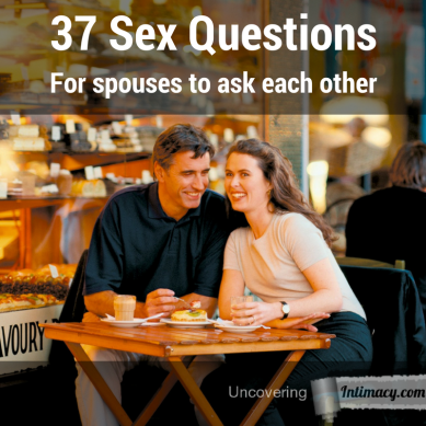 37 Questions for spouses to ask each other about sex