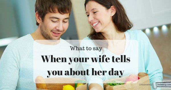 What to say when your wife tells you about her day