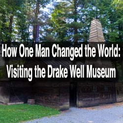 Visiting the Drake Well Museum