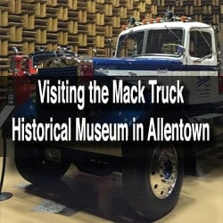 Visiting the Mack Trucks Museum in Allentown PA