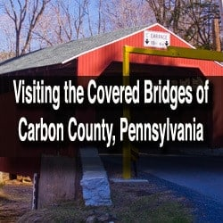 Visiting the covered bridges of Carbon County, Pennsylvania