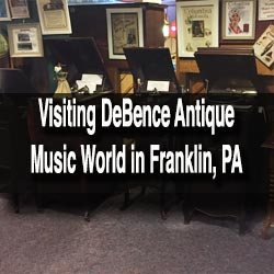 Visiting DeBence Antique Music World in Franklin, PA