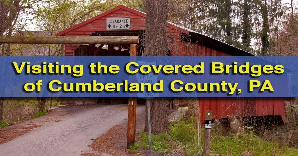 Visiting the Covered Bridges of Cumberland County, Pennsylvania