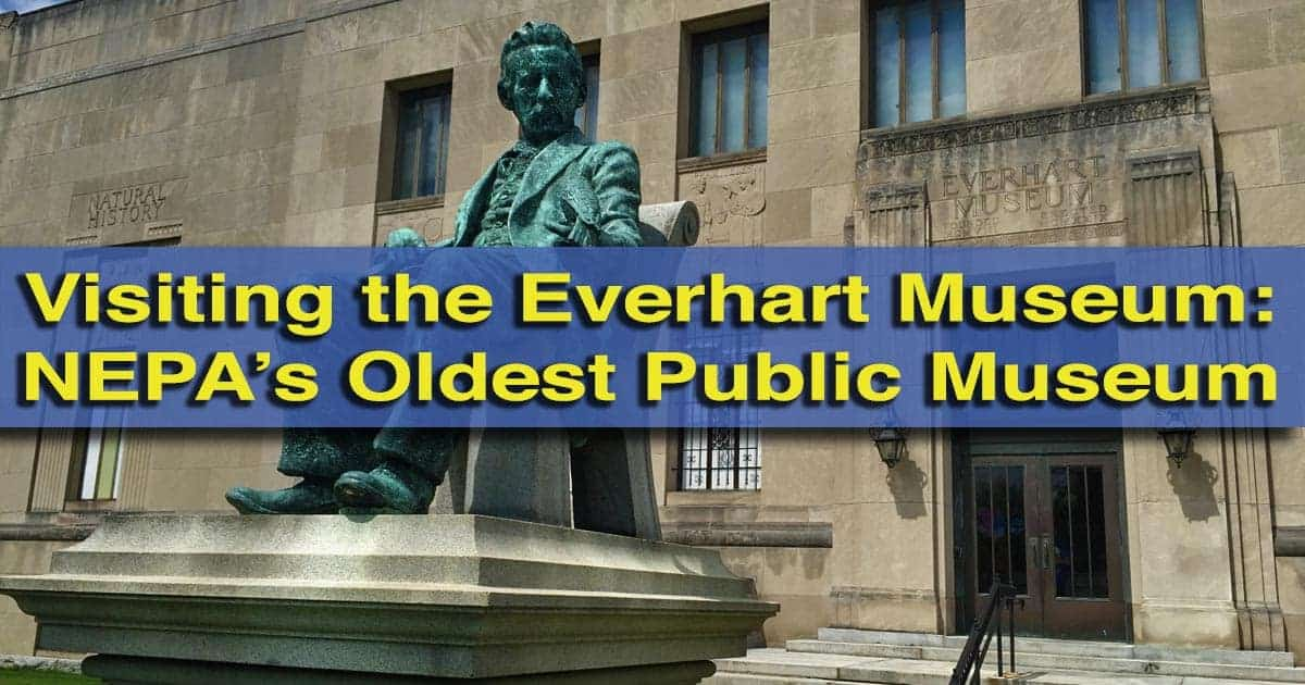 Visiting the Everhart Museum in Scranton, Pennsylvania