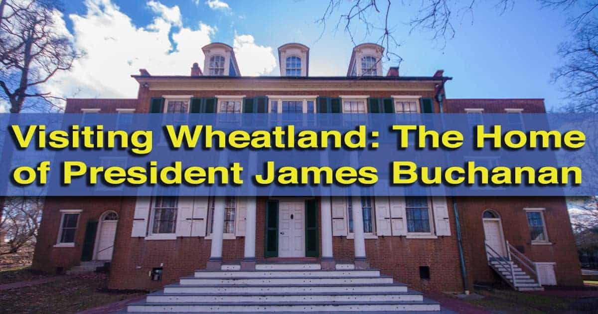 Visiting Wheatland: The home of President James Buchanan in Lancaster Pennsylvania