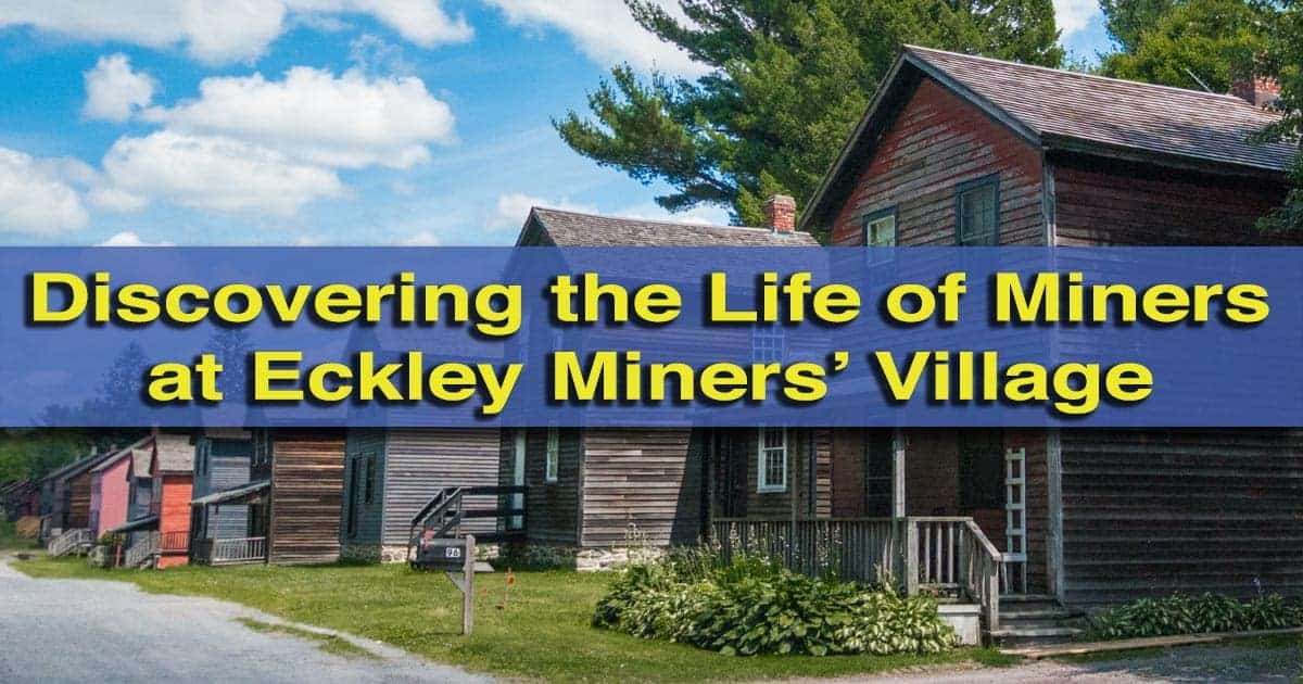 Visiting Eckley Miners Village near Hazelton, Pennsylvania