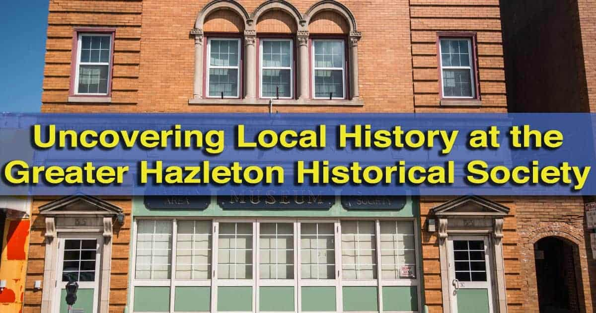 Visiting the Greater Hazleton Historical Society Museum