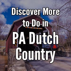 Things to do in Pennsylvania Dutch Country