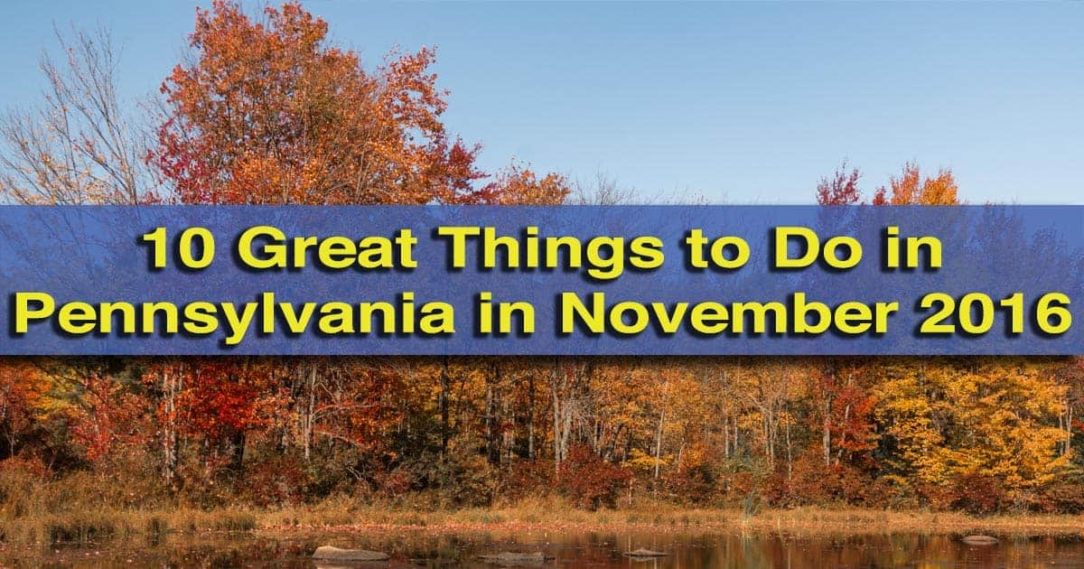 Things to do in Pennsylvania in November 2016