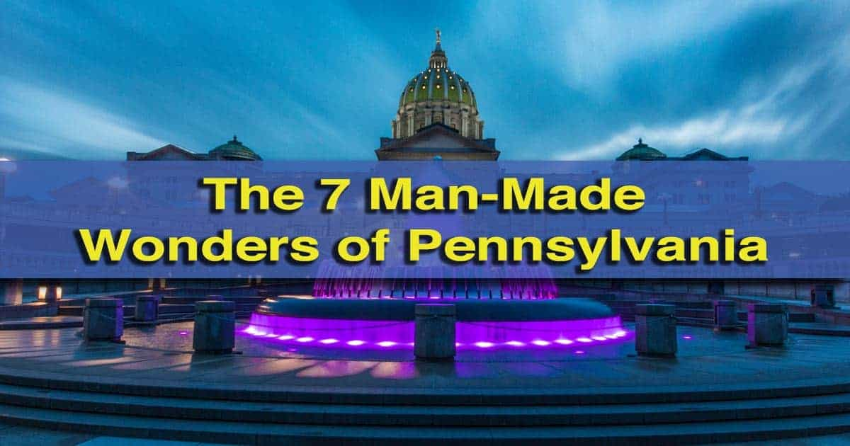 The 7 Man-Made Wonders of Pennsylvania