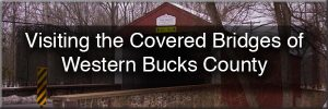 Western Bucks County, Pennsylvania Covered Bridges