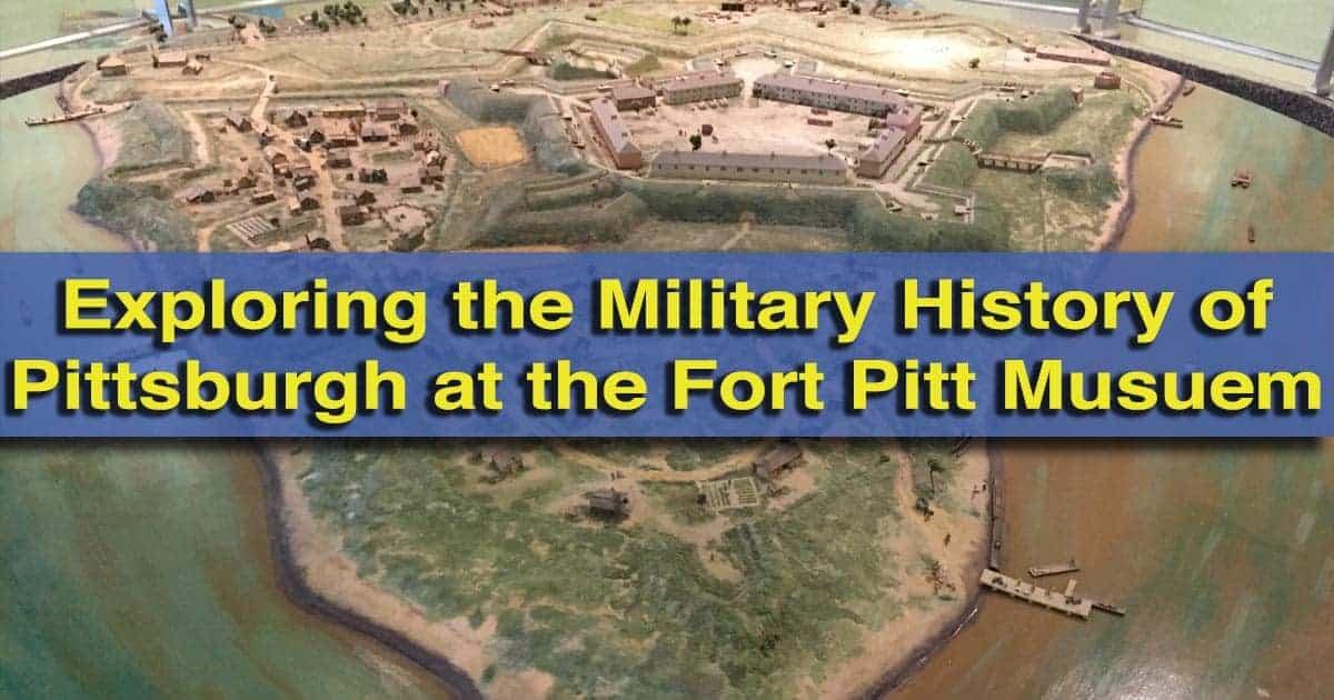 Visiting the Fort Pitt Museum in Pittsburgh, Pennsylvania