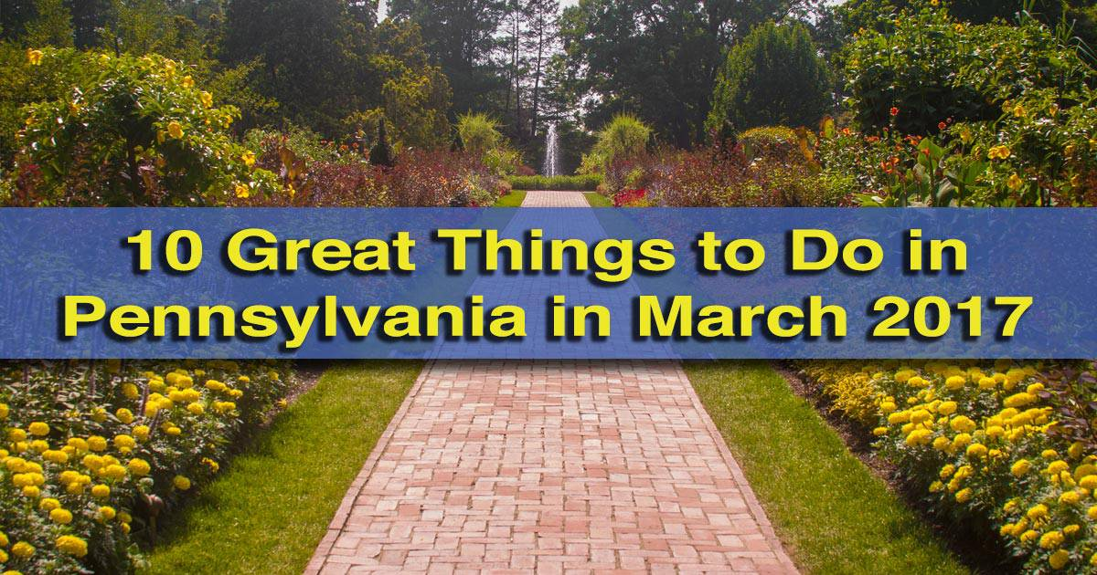 Great Things to do in Pennsylvania in March 2017