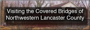 Visiting the Covered Bridges of Lancaster County, Pennsylvania - Northwestern