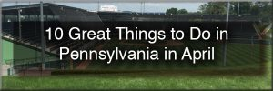 Things to do in PA in April