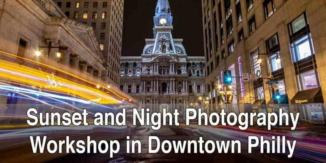 Sunset and Nighttime Photography Workshop in Philadelphia, Pennsylvania