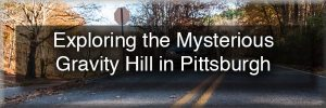 How to get to Gravity Hill in Pittsburgh
