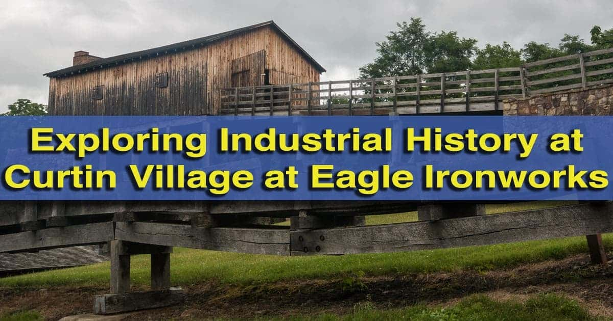 Should I visit Curtin Village at Eagle Iron Works in Centre County, Pennsylvania