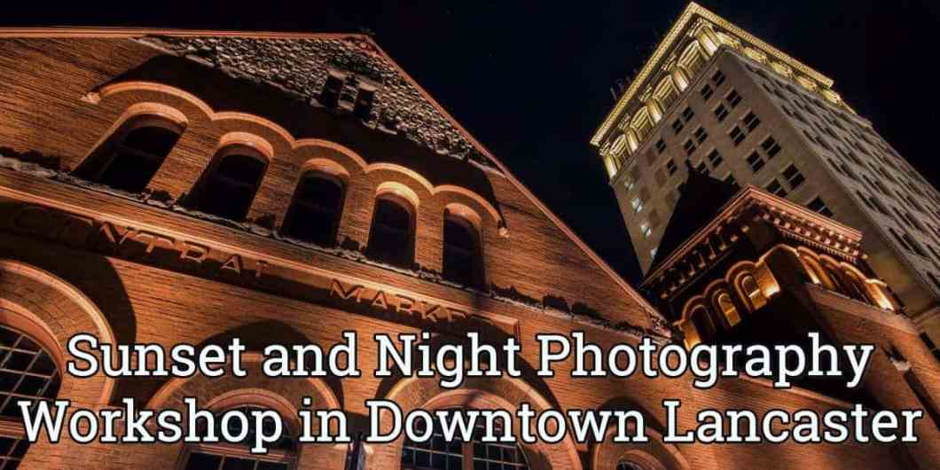 Photography Workshop - Downtown Lancaster