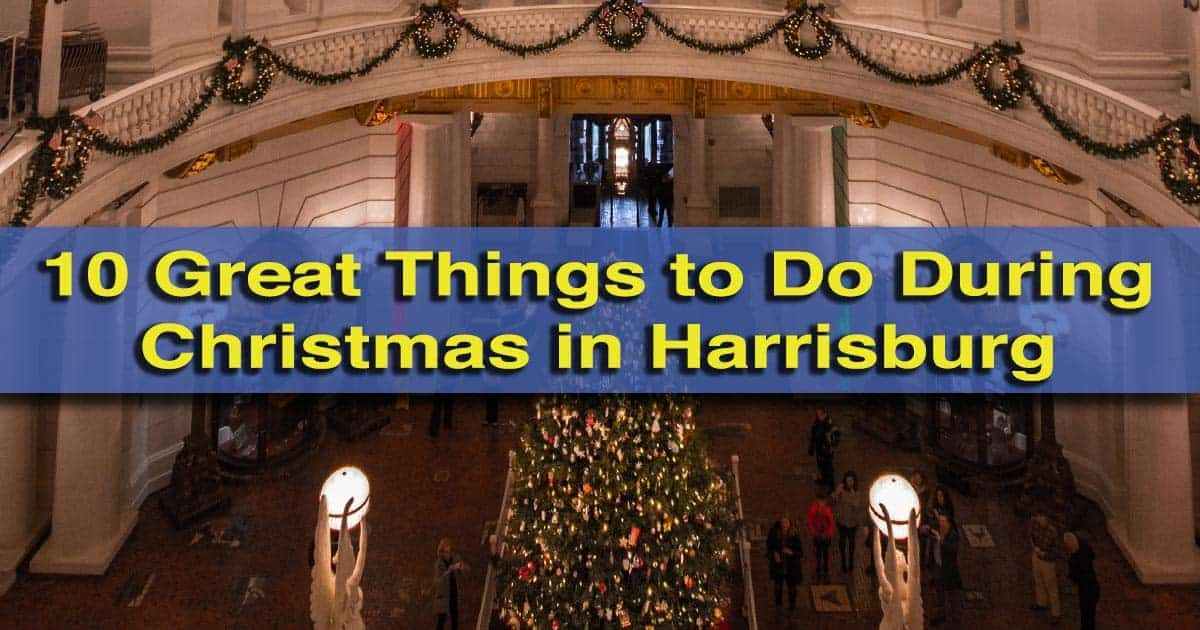 10 Great Things To Do At Christmas In Harrisburg, Hershey