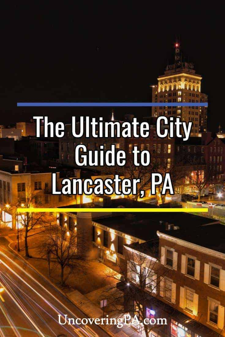 The ultimate guide to Lancaster, Pennsylvania