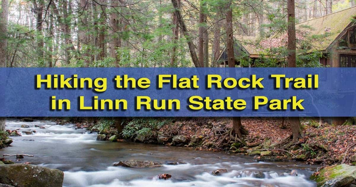Hiking Flat Rock Trail Linn Run State Park