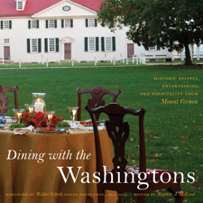 Dining with the Washingtons: Historic Recipes, Entertaining, and Hospitality from Mount Vernon, edited by Stephen A. McLeod