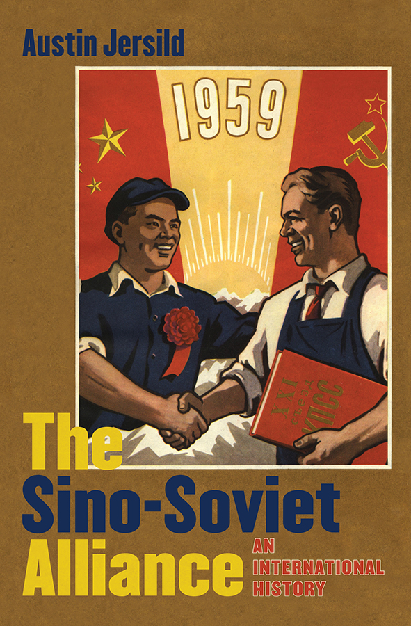 The Sino-Soviet Alliance: An International History by Austin Jersild