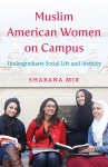 Muslim American Women on Campus: Undergraduate Social Life and Identity, by Shabana Mir