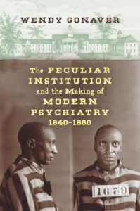 The Peculiar Institution and the Making of Modern Psychiatry, 1840–1880