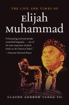 The Life and Times of Elijah Muhammad, by Claude Andrew Clegg III