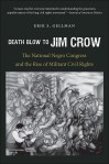 Death Blow to Jim Crow: The National Negro Congress and the Rise of Militant Civil Rights, by Erik S. Gellman