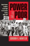 Power to the Poor: Black-Brown Coalition and the Fight for Economic Justice, 1960-1974, by Gordon K. Mantler