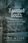 Tales from the Haunted South: Dark Tourism and Memories of Slavery from the Civil War Era, by Tiya Miles