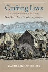 Crafting Lives: African American Artisans in New Bern, North Carolina, 1770-1900, by Catherine W. Bishir