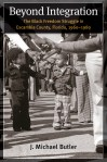 Beyond Integration: The Black Freedom Struggle in Escambia County, Florida, 1960-1980, by J. Michael Butler