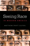 Seeing Race in Modern America, by Matthew Pratt Guterl