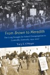 From Brown to Meredith: The Long Struggle for School Desegregation in Louisville, Kentucky, 1954-2007, by Tracy E. K'Meyer