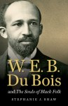 W. E. B. Du Bois and The Souls of Black Folk, by Stephanie J. Shaw