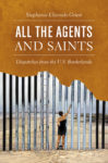 Elizondo Griest: All the Agents and Saints: Dispatches from the U.S. Borderlands